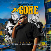 Im Gone - Single — THE PREZIDENT KANE feat. South Park Mexican, GRIMM, Rasheed, Juan Gotti