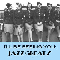 I'll Be Seeing You: Jazz Greats — сборник
