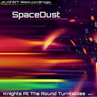 SpaceDust — Knights At The Round Turntables