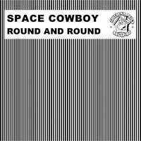 Round and Round — Space Cowboy