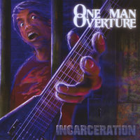 Incarceration — One Man Overture