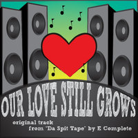 Our Love Still Grows (feat. Elijah & Allana) - Single — E Complete