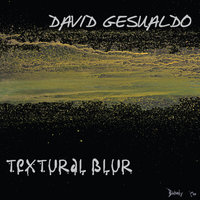 Textural Blur — David Gesualdo