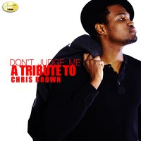 Don't Judge Me (A Tribute to Chris Brown) — Ameritz - Tribute