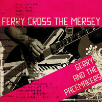 Ferry Cross The Mersey — Gerry & The Pacemakers, Gerry, The Pacemakers