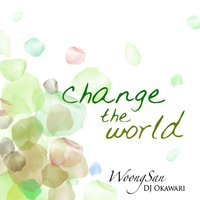Change the World — Woong San, DJ Okawari