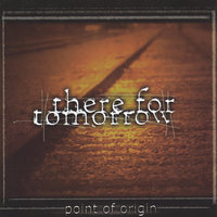 Point Of Origin — There For Tomorrow