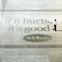 If It Hurts, It's Good — Addison