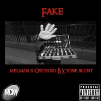 Fake — Tone Blunt, Mel-Man & Oschino B