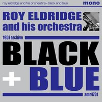 Black and Blue — Roy Eldridge & His Orchestra