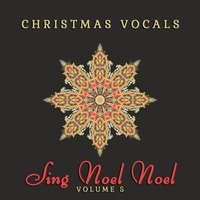 Christmas Vocals: Sing Noel Noel, Vol. 5 — сборник