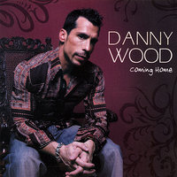 Coming Home — Danny Wood