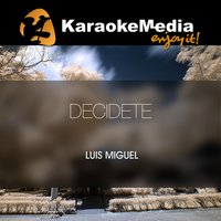 Decidete [In The Style Of Luis Miguel] — Karaokemedia