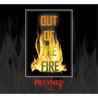 Out of the Fire — Fraymed