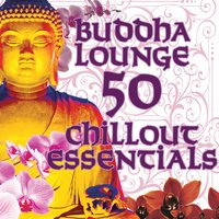 Buddha Lounge – 50 Chillout Essentials — Zen Lounge Masters