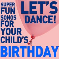 Let's Dance! Super Fun Songs for Your Child's Birthday — сборник