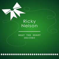 What The Heart Desires — Ricky Nelson
