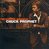 The Hurting Buisness — Chuck Prophet