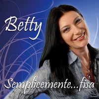 Semplicemente...fisa — Betty