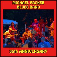 Michael Packer Blues Band - 35th Anniversary — Michael Packer Blues Band