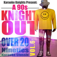 Karaoke Knights Present - A 90s Knight Out Vol. 6 - Ninties Karaoke Classics — Karaoke Knights