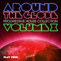 Around the Globe, Vol. 10 - Progressive House Collection — сборник