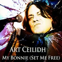 My Bonnie (Set Me Free) — Art Ceilidh