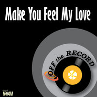 Make You Feel My Love — Off The Record