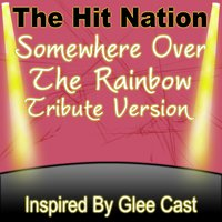 Somewhere Over The Rainbow - Glee Cast Tribute Version — The Hit Nation