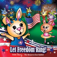 Let Freedom Ring! — Cherry, The Resurrection Rabbit