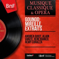 Gounod: Mireille, extraits — Шарль Гуно, Remy Corazza, Andrea Guiot, Alain Vanzo, René Bianco, Andrea Guiot, Alain Vanzo, René Bianco, Rémy Corazza