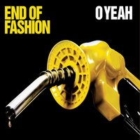 O Yeah — End of Fashion