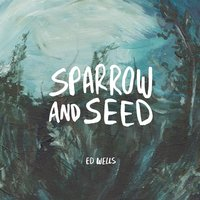 Sparrow and Seed — Ed Wells
