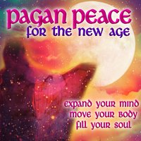Pagan Peace for the New Age - Expand Your Mind, Move Your Body, Fill Your Soul — Celtic Chillout Ensemble