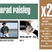 X2 (Who Needs Pictures/Part II) — Brad Paisley