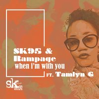 When I'm with You — SK95, Rampage, Tamlyn G
