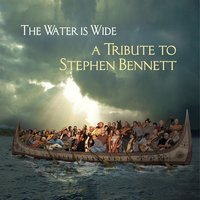 The Water is Wide: A Tribute to Stephen Bennett — сборник