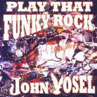 Play That Funky Rock — John Vosel