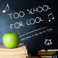 Too School for Cool — New Kids in Town