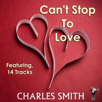 Can't Stop to Love — Charles Smith