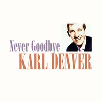 Never Goodbye — Karl Denver