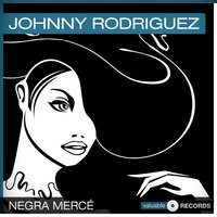 Negra Mercé — Johnny Rodriguez