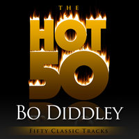 The Hot 50 - Bo Diddley (Fifty Classic Tracks) — Bo Diddley
