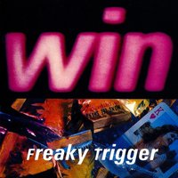 Freaky Trigger — Win