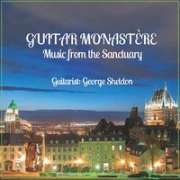 Guitar Monastère: Music from the Sanctuary — George Sheldon