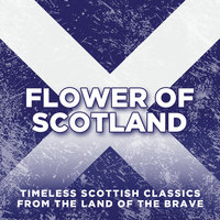 Flower Of Scotland: Timeless Classics from the Land of the Brave — сборник