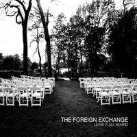 Leave It All Behind — The Foreign Exchange