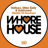 Middle of Nowhere — Mike Kelly, Voltaxx, Voltaxx, Mike Kelly, Eastnwest, Eastnwest