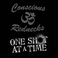 One Shot at a Time — Conscious Rednecks