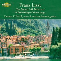 "Liszt: ""Tre Sonetti Di Petrarca"" And Other Songs — Ференц Лист, Dennis O'Neill, Adrian Farmer, Dennis O'Neill